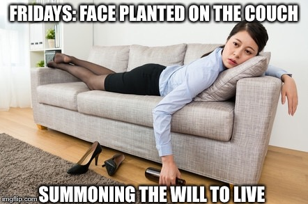 Fridays, summoning the will to live.  | FRIDAYS: FACE PLANTED ON THE COUCH SUMMONING THE WILL TO LIVE | image tagged in memes,funny memes,friday night,it's friday,friday,tired | made w/ Imgflip meme maker