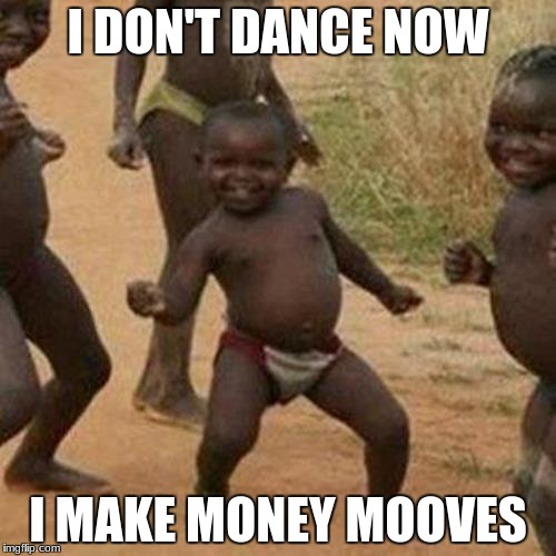 Third World Success Kid Meme | I DON'T DANCE NOW I MAKE MONEY MOOVES | image tagged in memes,third world success kid | made w/ Imgflip meme maker