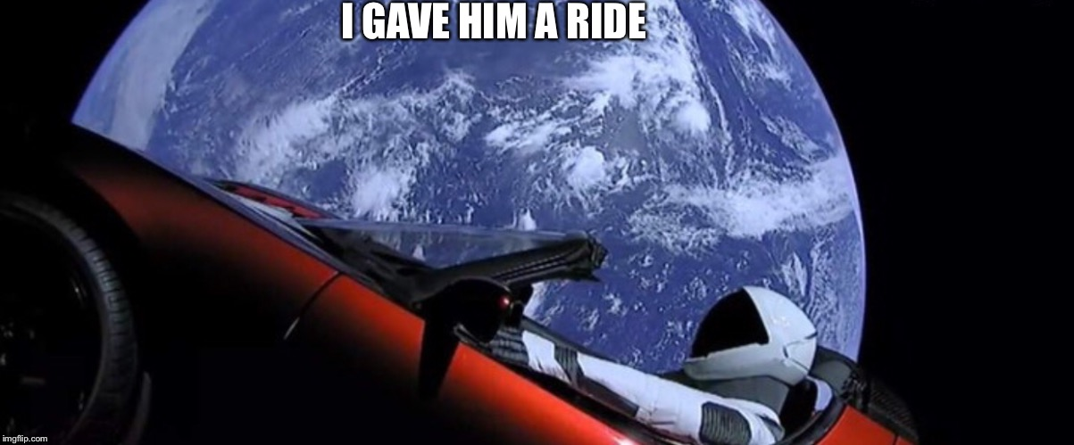 I GAVE HIM A RIDE | made w/ Imgflip meme maker