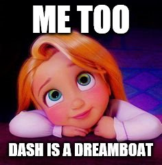 ME TOO DASH IS A DREAMBOAT | made w/ Imgflip meme maker