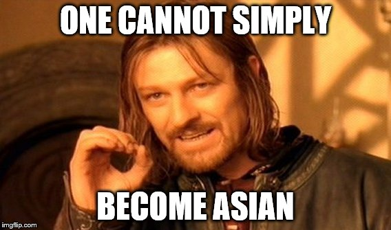 One Does Not Simply Meme | ONE CANNOT SIMPLY BECOME ASIAN | image tagged in memes,one does not simply | made w/ Imgflip meme maker