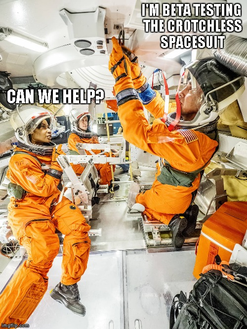 Astronaut training | I'M BETA TESTING THE CROTCHLESS SPACESUIT CAN WE HELP? | image tagged in orange space suit,memes | made w/ Imgflip meme maker