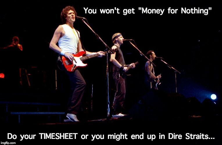 "Dire Straits Timesheet Reminder | You won't get ""Money for Nothing"" Do your TIMESHEET or you might end up in Dire Straits... 