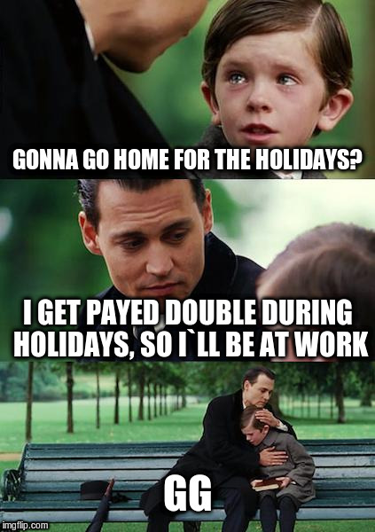 Gotta Work | image tagged in work,money,sad truth | made w/ Imgflip meme maker