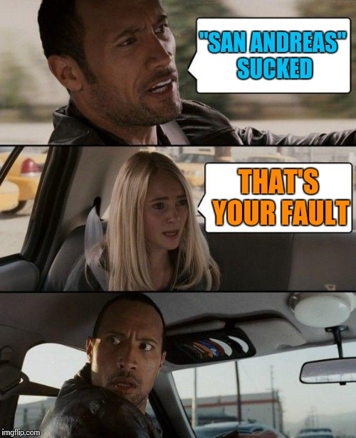 "The Rock Driving Meme | ""SAN ANDREAS"" SUCKED THAT'S YOUR FAULT 