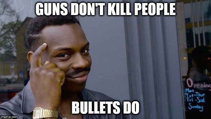 Roll Safe Think About It Meme | GUNS DON'T KILL PEOPLE BULLETS DO | image tagged in memes,roll safe think about it | made w/ Imgflip meme maker