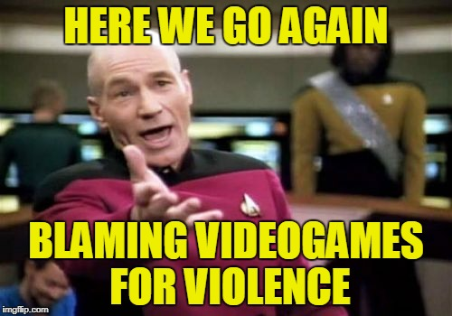 It never changes | HERE WE GO AGAIN BLAMING VIDEOGAMES FOR VIOLENCE | image tagged in memes,picard wtf,videogames,video games,shooting,violence | made w/ Imgflip meme maker