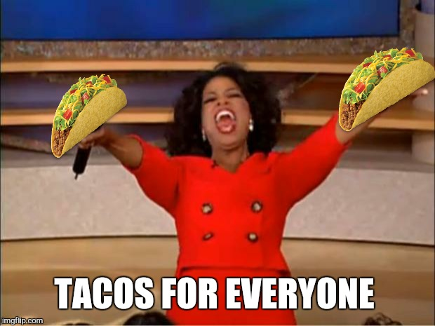 Oprah You Get A Meme | TACOS FOR EVERYONE | image tagged in memes,oprah you get a | made w/ Imgflip meme maker