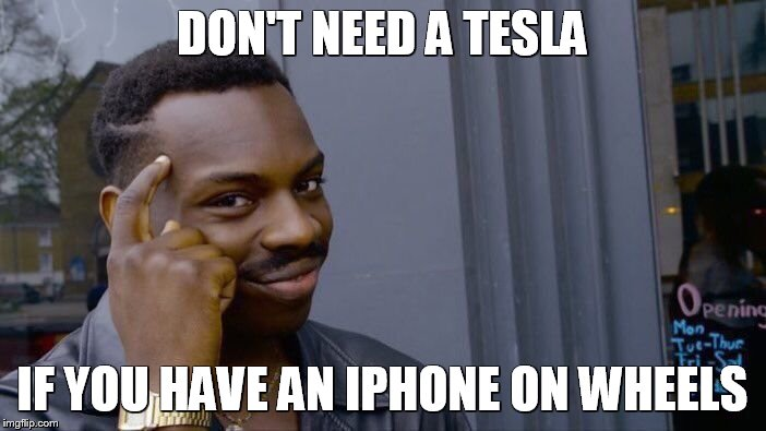 Roll Safe Think About It Meme | DON'T NEED A TESLA IF YOU HAVE AN IPHONE ON WHEELS | image tagged in memes,roll safe think about it | made w/ Imgflip meme maker