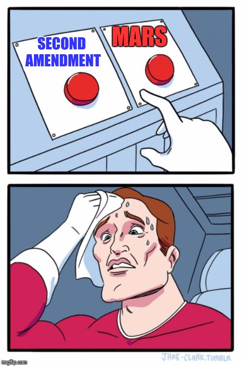 Two Buttons Meme | SECOND AMENDMENT MARS | image tagged in memes,two buttons | made w/ Imgflip meme maker