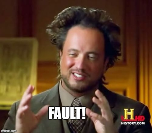 Ancient Aliens Meme | FAULT! | image tagged in memes,ancient aliens | made w/ Imgflip meme maker