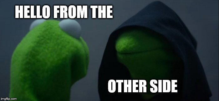 Evil Kermit | HELLO FROM THE OTHER SIDE | image tagged in memes,evil kermit | made w/ Imgflip meme maker