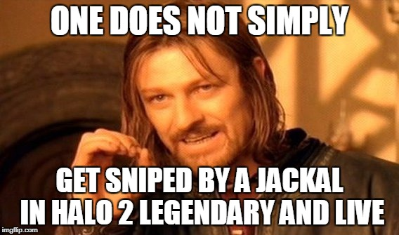 Legendary in halo 2 is OP | ONE DOES NOT SIMPLY GET SNIPED BY A JACKAL IN HALO 2 LEGENDARY AND LIVE | image tagged in memes,one does not simply,halo 2 | made w/ Imgflip meme maker