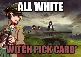 ALL WHITE *WITCH PICK CARD* | made w/ Imgflip meme maker