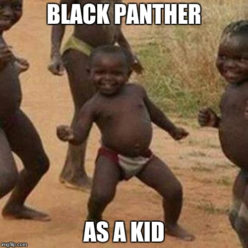 Third World Success Kid Meme | BLACK PANTHER AS A KID | image tagged in memes,third world success kid | made w/ Imgflip meme maker
