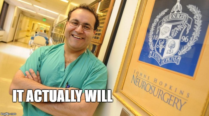 Dr. Alfredo Quinones-Hinojosa | IT ACTUALLY WILL | image tagged in dr alfredo quinones-hinojosa | made w/ Imgflip meme maker