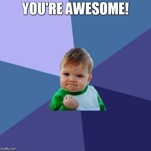 Success Kid Meme | YOU'RE AWESOME! | image tagged in memes,success kid | made w/ Imgflip meme maker