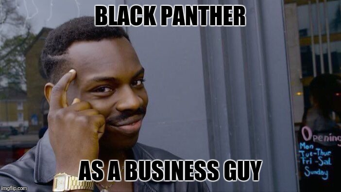 Roll Safe Think About It Meme | BLACK PANTHER AS A BUSINESS GUY | image tagged in memes,roll safe think about it | made w/ Imgflip meme maker