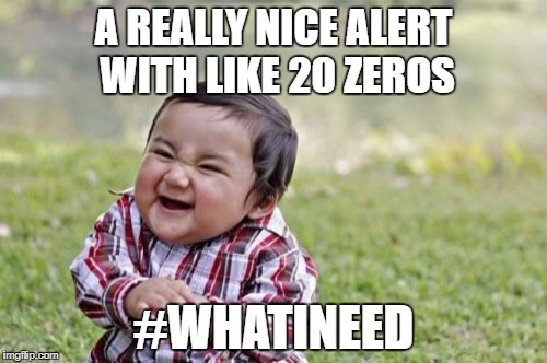 Evil Toddler Meme | A REALLY NICE ALERT WITH LIKE 20 ZEROS #WHATINEED | image tagged in memes,evil toddler | made w/ Imgflip meme maker