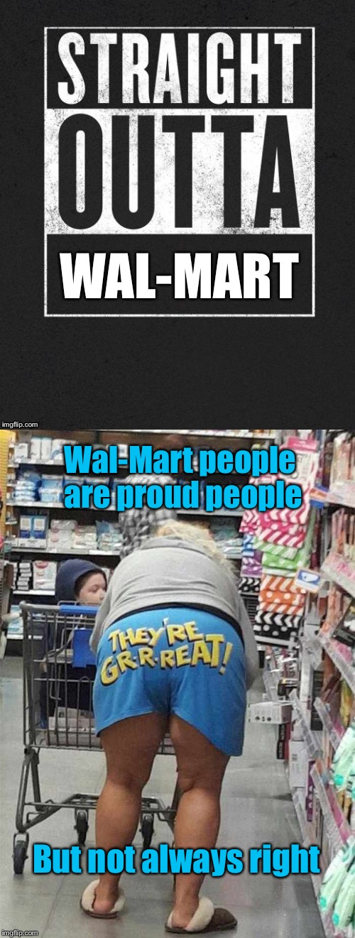 Poor Tony the Tiger! | But not always right Wal-Mart people are proud people | image tagged in memes,straight outta wal-mart,shorts,bragging,tony the tiger,great | made w/ Imgflip meme maker