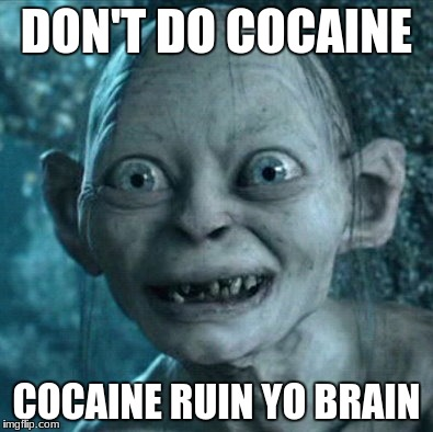 Gollum Meme | DON'T DO COCAINE COCAINE RUIN YO BRAIN | image tagged in memes,gollum | made w/ Imgflip meme maker