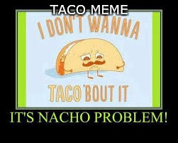 Taco Meme  | TACO MEME | image tagged in taco bell | made w/ Imgflip meme maker