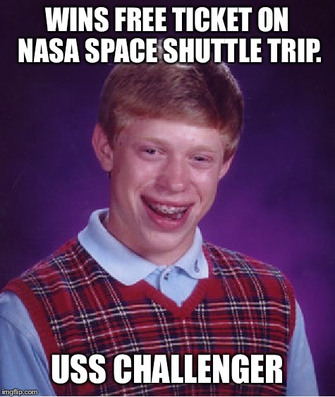 Bad Luck Brian Meme | WINS FREE TICKET ON NASA SPACE SHUTTLE TRIP. USS CHALLENGER | image tagged in memes,bad luck brian,first world problems,funny,funny memes,bad luck | made w/ Imgflip meme maker