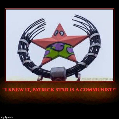 """I KNEW IT, PATRICK STAR IS A COMMUNIST!"" 