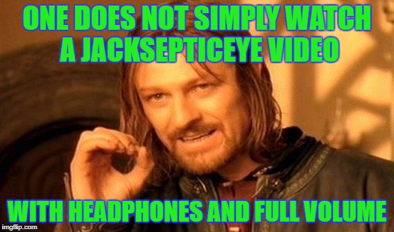 if you can you are a god | ONE DOES NOT SIMPLY WATCH A JACKSEPTICEYE VIDEO WITH HEADPHONES AND FULL VOLUME | image tagged in memes,one does not simply,jacksepticeye god,youtube | made w/ Imgflip meme maker