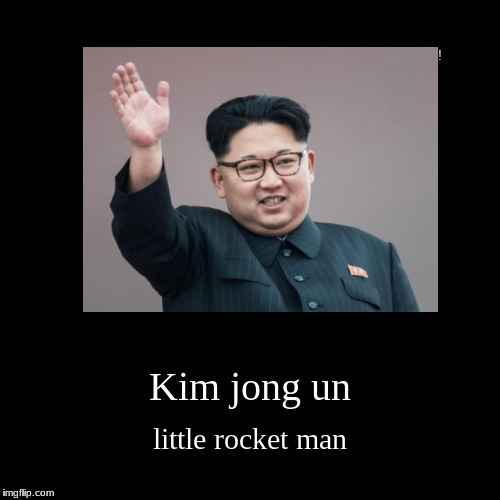 Kim jong un | little rocket man | image tagged in funny,demotivationals | made w/ Imgflip demotivational maker