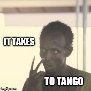 Look At Me Meme | IT TAKES TO TANGO | image tagged in memes,look at me | made w/ Imgflip meme maker