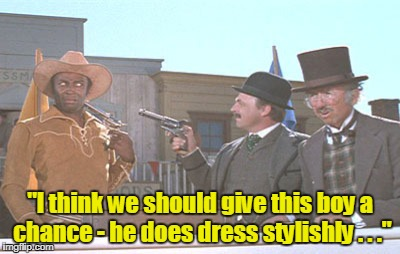"""I think we should give this boy a chance - he does dress stylishly . . ."" 
