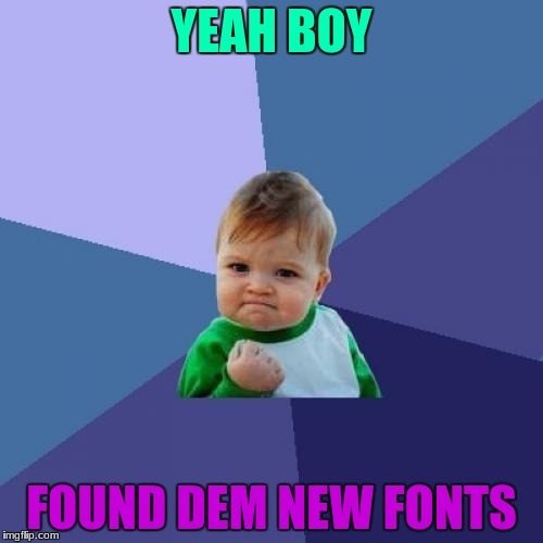 Success Kid Meme | YEAH BOY FOUND DEM NEW FONTS | image tagged in memes,success kid | made w/ Imgflip meme maker