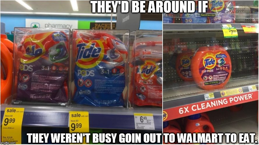 THEY'D BE AROUND IF THEY WEREN'T BUSY GOIN OUT TO WALMART TO EAT. | made w/ Imgflip meme maker