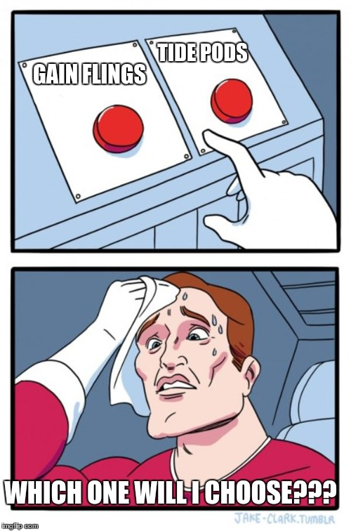 Tough Decisions | GAIN FLINGS TIDE PODS WHICH ONE WILL I CHOOSE??? | image tagged in memes,two buttons,tide pods | made w/ Imgflip meme maker
