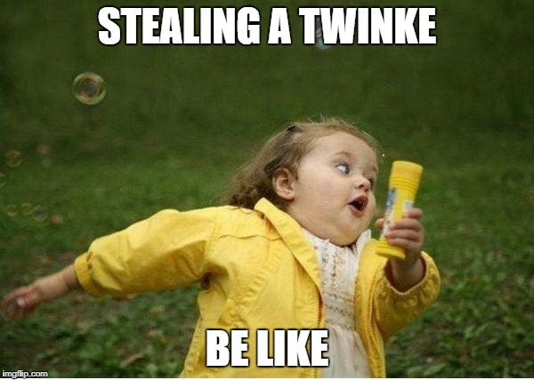 Chubby Bubbles Girl Meme | STEALING A TWINKE BE LIKE | image tagged in memes,chubby bubbles girl | made w/ Imgflip meme maker