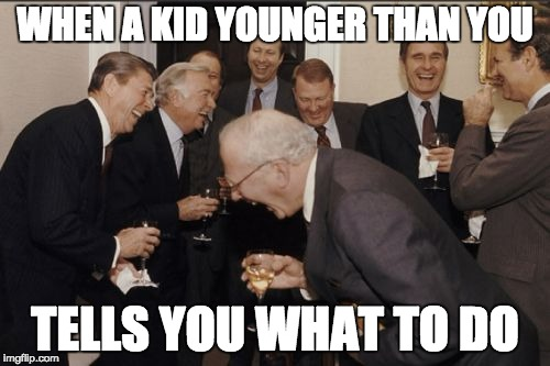 little kids | WHEN A KID YOUNGER THAN YOU TELLS YOU WHAT TO DO | image tagged in memes,laughing men in suits | made w/ Imgflip meme maker