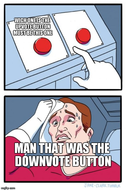 Two Buttons Meme | WICH ONE IS THE UPVOTE BUTTON MUST BE THIS ONE MAN THAT WAS THE DOWNVOTE BUTTON | image tagged in memes,two buttons | made w/ Imgflip meme maker