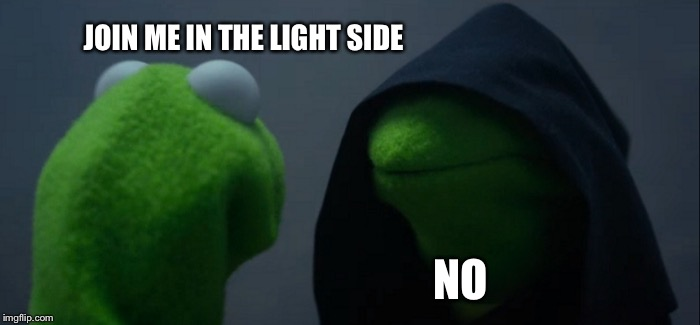 Evil Kermit | JOIN ME IN THE LIGHT SIDE NO | image tagged in memes,evil kermit | made w/ Imgflip meme maker