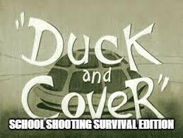 SCHOOL SHOOTING SURVIVAL EDITION | image tagged in school shooting safety | made w/ Imgflip meme maker