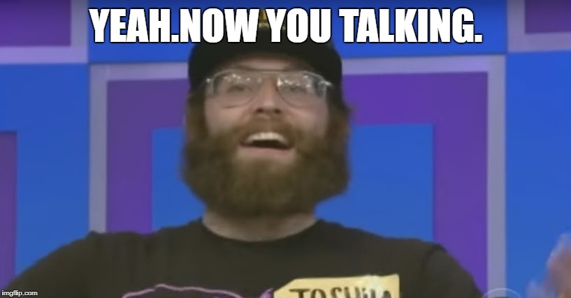 YEAH.NOW YOU TALKING. | made w/ Imgflip meme maker