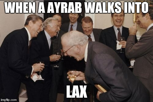 Laughing Men In Suits | WHEN A AYRAB WALKS INTO LAX | image tagged in memes,laughing men in suits | made w/ Imgflip meme maker