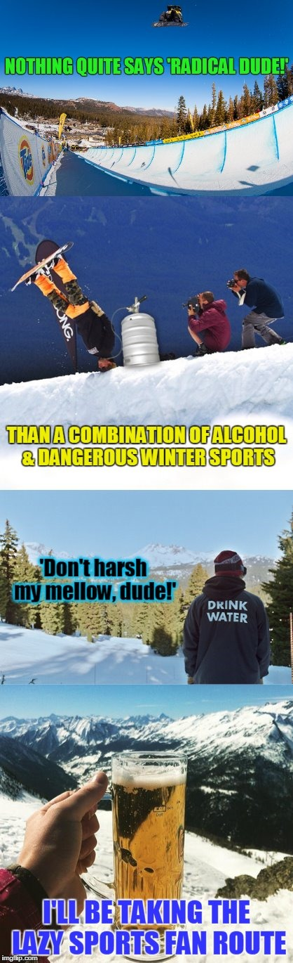 an homage to the Winter Olympics: in a warm room with a warm belly - remember, don't drink and do...whatever it is they do | . | image tagged in memes,winter olympics,pyeongchang olympics,drinking,alcohol,olympics | made w/ Imgflip meme maker