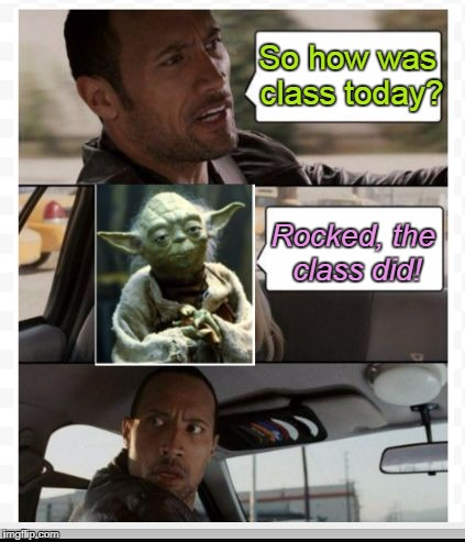 The Rock Yoda | So how was class today? Rocked, the class did! | image tagged in the rock yoda | made w/ Imgflip meme maker