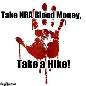Take NRA Blood Money, Take a Hike! | image tagged in congress blood on hands | made w/ Imgflip meme maker