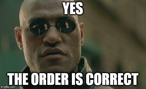 Matrix Morpheus Meme | YES THE ORDER IS CORRECT | image tagged in memes,matrix morpheus | made w/ Imgflip meme maker