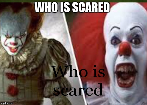 Pennywise old and new  | WHO IS SCARED | image tagged in pennywise | made w/ Imgflip meme maker