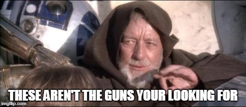 obi wan avoiding gun control topics | THESE AREN'T THE GUNS YOUR LOOKING FOR | image tagged in memes,these arent the droids you were looking for | made w/ Imgflip meme maker