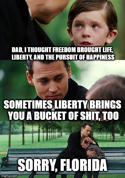 Finding Neverland Meme | DAD, I THOUGHT FREEDOM BROUGHT LIFE, LIBERTY, AND THE PURSUIT OF HAPPINESS SOMETIMES LIBERTY BRINGS YOU A BUCKET OF SHIT, TOO SORRY, FLORIDA | image tagged in memes,finding neverland | made w/ Imgflip meme maker