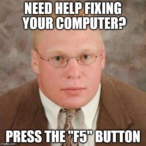 "If you hit the ""F5"" Button then Brock Lensar would F5 your computer 